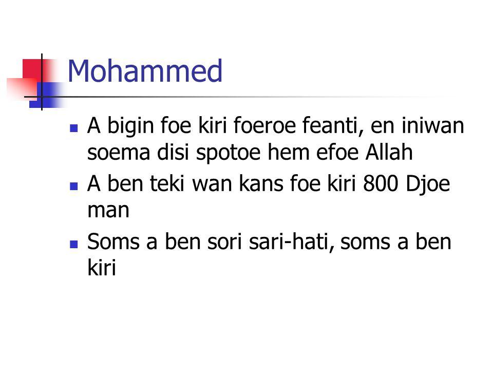 Mohammed A bigin foe kiri foeroe feanti, en iniwan soema disi spotoe hem efoe Allah A ben teki wan kans foe kiri 800 Djoe man Soms a ben sori sari-hati, soms a ben kiri