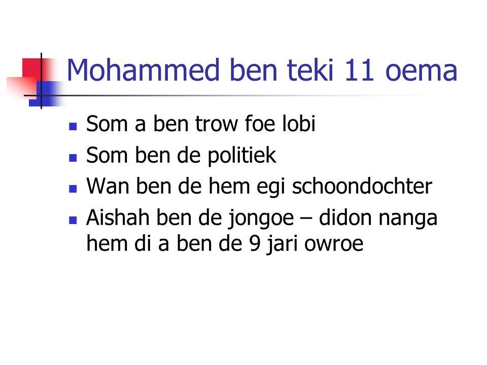 Mohammed ben teki 11 oema Som a ben trow foe lobi Som ben de politiek Wan ben de hem egi schoondochter Aishah ben de jongoe – didon nanga hem di a ben de 9 jari owroe