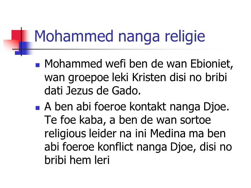 Mohammed nanga religie Mohammed wefi ben de wan Ebioniet, wan groepoe leki Kristen disi no bribi dati Jezus de Gado. A ben abi foeroe kontakt nanga Dj