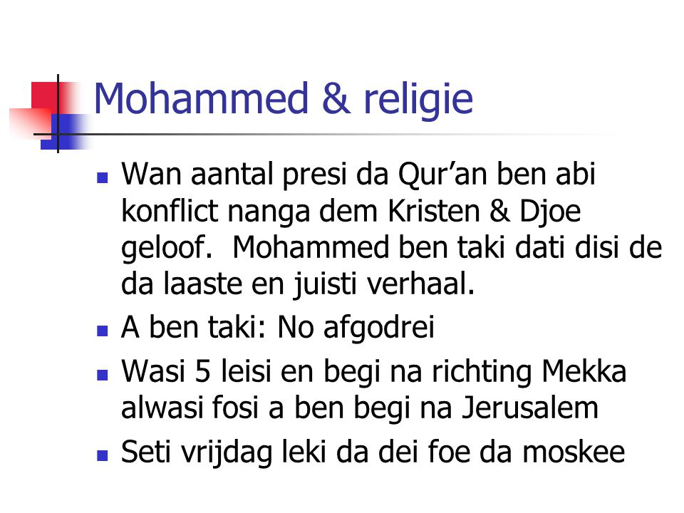 Mohammed & religie Wan aantal presi da Qur'an ben abi konflict nanga dem Kristen & Djoe geloof. Mohammed ben taki dati disi de da laaste en juisti ver