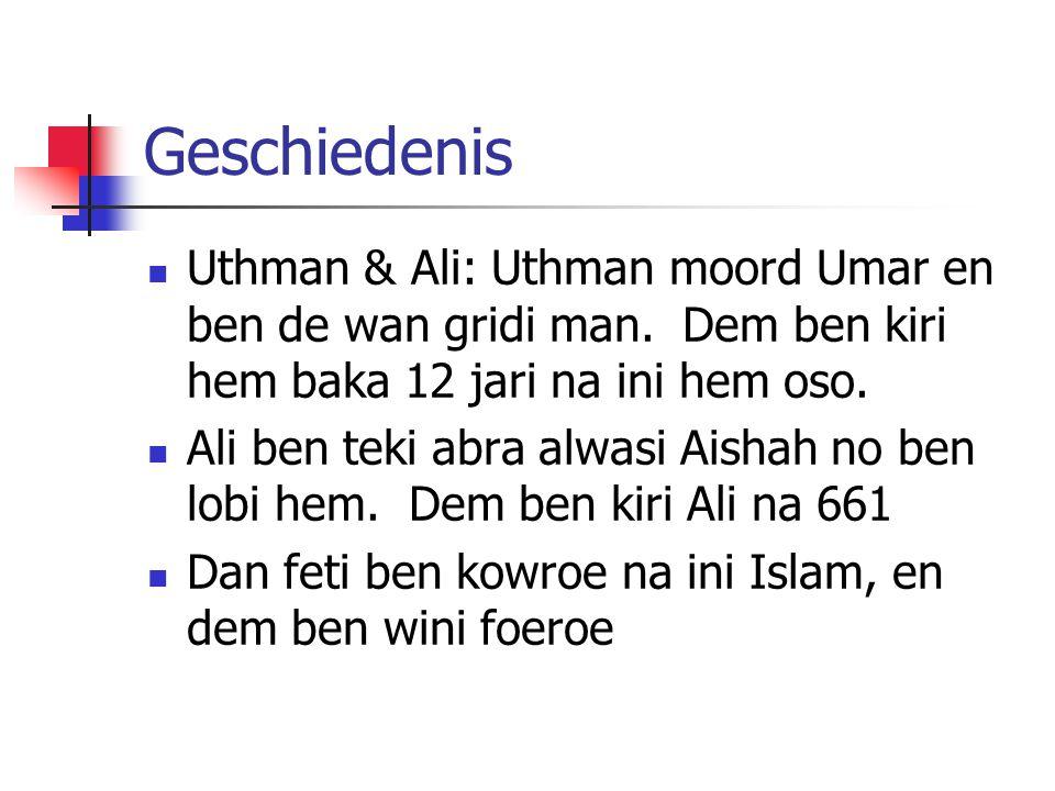 Geschiedenis Uthman & Ali: Uthman moord Umar en ben de wan gridi man. Dem ben kiri hem baka 12 jari na ini hem oso. Ali ben teki abra alwasi Aishah no