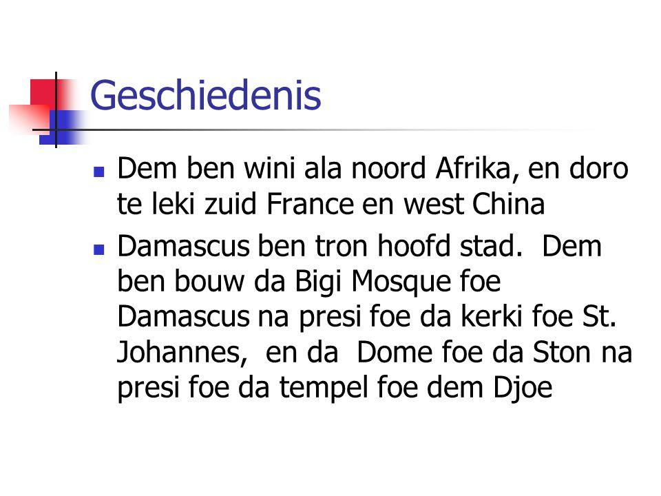 Geschiedenis Dem ben wini ala noord Afrika, en doro te leki zuid France en west China Damascus ben tron hoofd stad. Dem ben bouw da Bigi Mosque foe Da