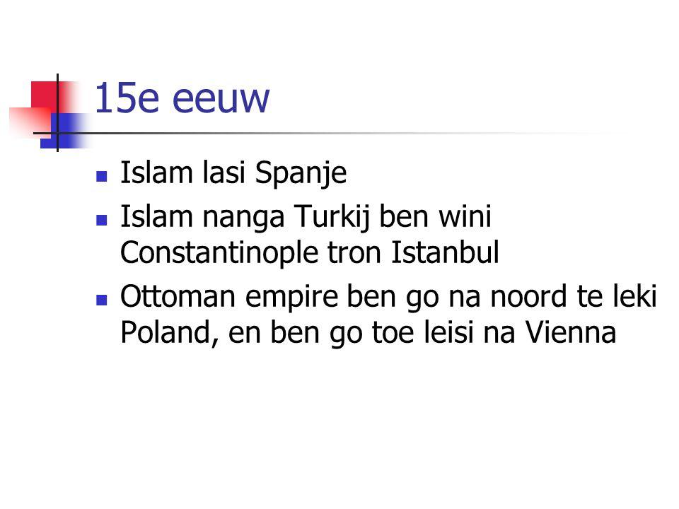 15e eeuw Islam lasi Spanje Islam nanga Turkij ben wini Constantinople tron Istanbul Ottoman empire ben go na noord te leki Poland, en ben go toe leisi na Vienna