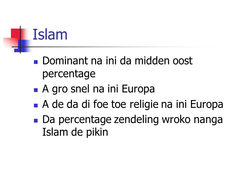 Islam Dominant na ini da midden oost percentage A gro snel na ini Europa A de da di foe toe religie na ini Europa Da percentage zendeling wroko nanga Islam de pikin
