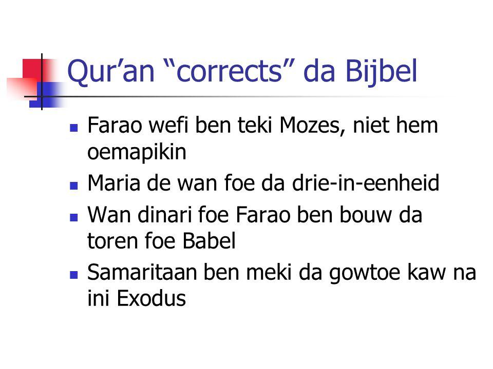 Qur'an corrects da Bijbel Farao wefi ben teki Mozes, niet hem oemapikin Maria de wan foe da drie-in-eenheid Wan dinari foe Farao ben bouw da toren foe Babel Samaritaan ben meki da gowtoe kaw na ini Exodus