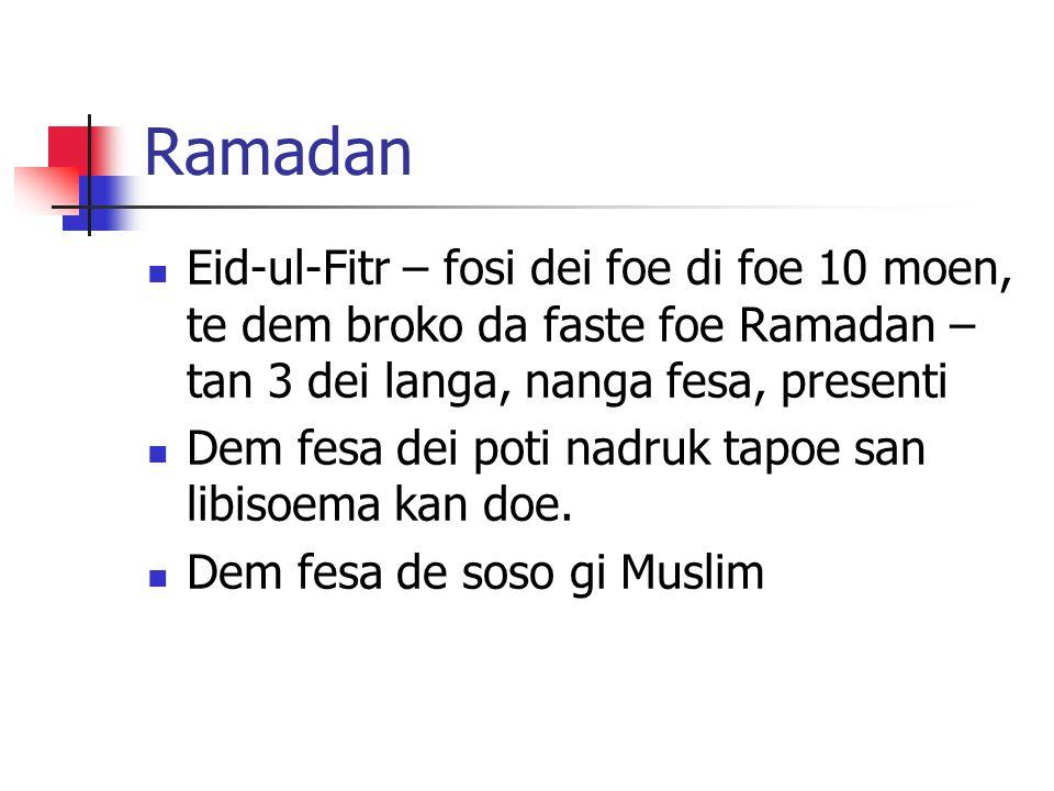 Ramadan Eid-ul-Fitr – fosi dei foe di foe 10 moen, te dem broko da faste foe Ramadan – tan 3 dei langa, nanga fesa, presenti Dem fesa dei poti nadruk tapoe san libisoema kan doe.