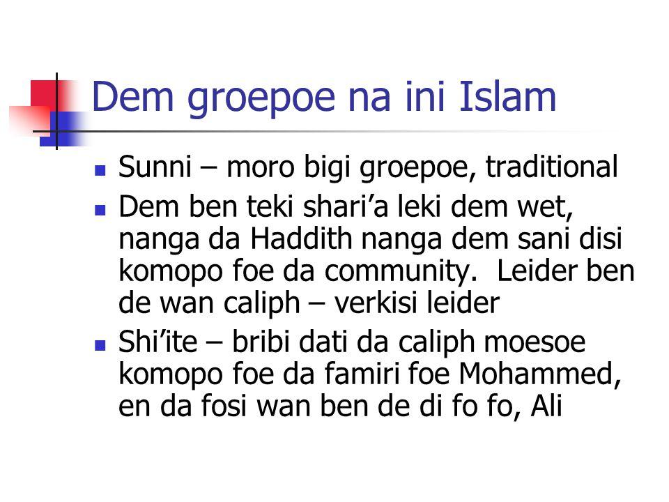 Dem groepoe na ini Islam Sunni – moro bigi groepoe, traditional Dem ben teki shari'a leki dem wet, nanga da Haddith nanga dem sani disi komopo foe da community.