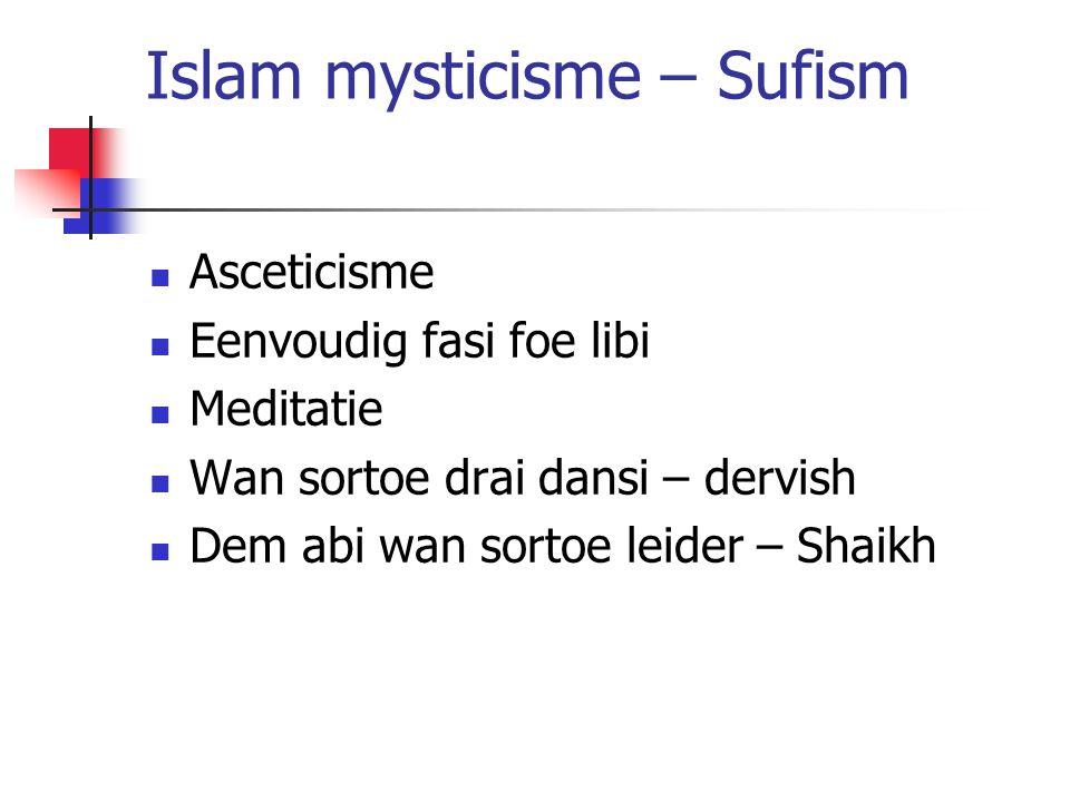 Islam mysticisme – Sufism Asceticisme Eenvoudig fasi foe libi Meditatie Wan sortoe drai dansi – dervish Dem abi wan sortoe leider – Shaikh