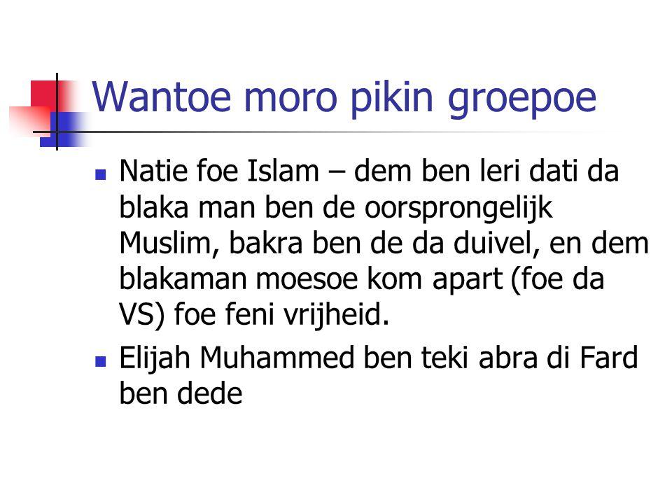 Wantoe moro pikin groepoe Natie foe Islam – dem ben leri dati da blaka man ben de oorsprongelijk Muslim, bakra ben de da duivel, en dem blakaman moesoe kom apart (foe da VS) foe feni vrijheid.