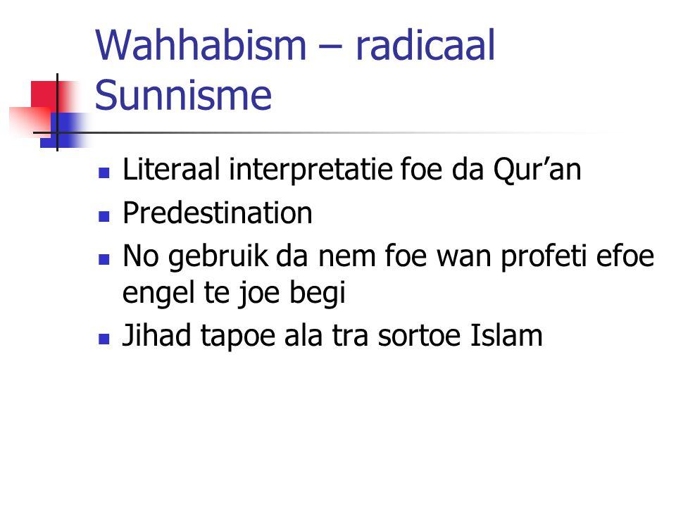 Wahhabism – radicaal Sunnisme Literaal interpretatie foe da Qur'an Predestination No gebruik da nem foe wan profeti efoe engel te joe begi Jihad tapoe