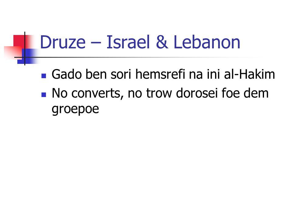 Druze – Israel & Lebanon Gado ben sori hemsrefi na ini al-Hakim No converts, no trow dorosei foe dem groepoe