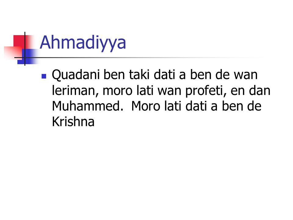 Ahmadiyya Quadani ben taki dati a ben de wan leriman, moro lati wan profeti, en dan Muhammed. Moro lati dati a ben de Krishna