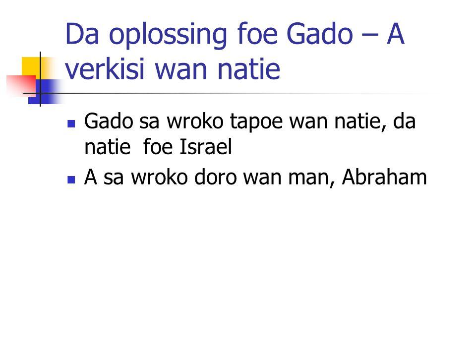 Da oplossing foe Gado – A verkisi wan natie Gado sa wroko tapoe wan natie, da natie foe Israel A sa wroko doro wan man, Abraham