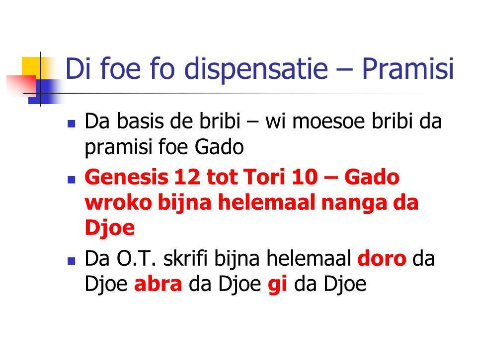 Di foe fo dispensatie – Pramisi Da basis de bribi – wi moesoe bribi da pramisi foe Gado Genesis 12 tot Tori 10 – Gado wroko bijna helemaal nanga da Djoe Da O.T.