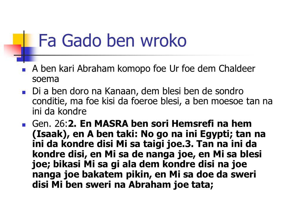 Fa Gado ben wroko A ben kari Abraham komopo foe Ur foe dem Chaldeer soema Di a ben doro na Kanaan, dem blesi ben de sondro conditie, ma foe kisi da foeroe blesi, a ben moesoe tan na ini da kondre Gen.