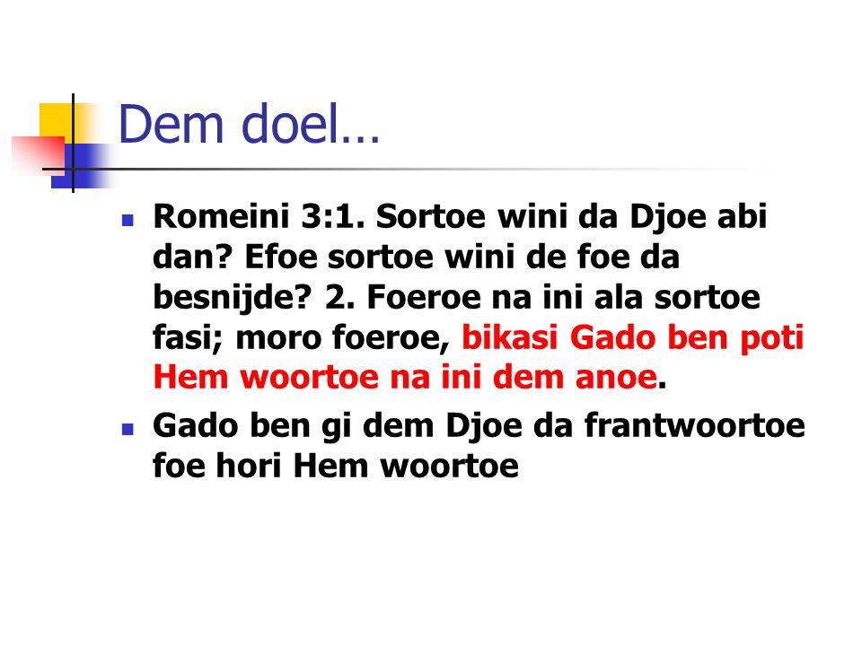 Dem doel… Romeini 3:1. Sortoe wini da Djoe abi dan.