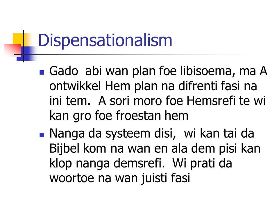 Dispensationalism Gado abi wan plan foe libisoema, ma A ontwikkel Hem plan na difrenti fasi na ini tem.