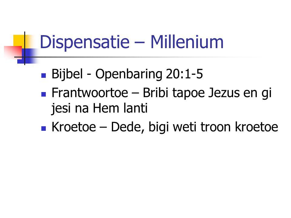 Dispensatie – Millenium Bijbel - Openbaring 20:1-5 Frantwoortoe – Bribi tapoe Jezus en gi jesi na Hem lanti Kroetoe – Dede, bigi weti troon kroetoe