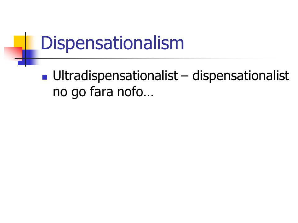 Dispensationalism Ultradispensationalist – dispensationalist no go fara nofo…