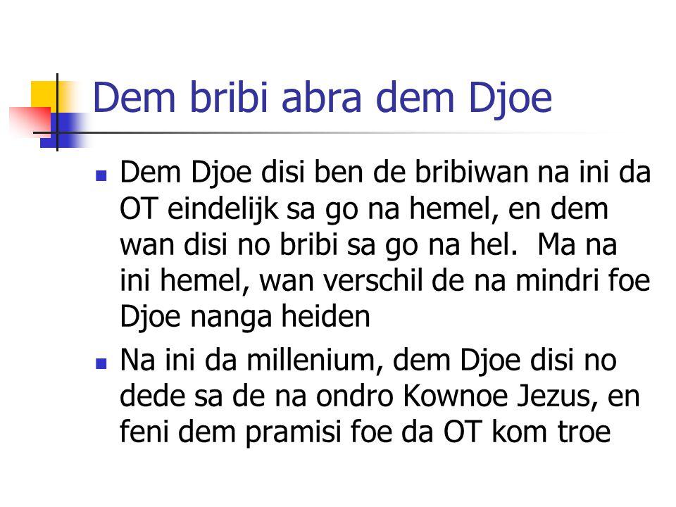 Dem bribi abra dem Djoe Dem Djoe disi ben de bribiwan na ini da OT eindelijk sa go na hemel, en dem wan disi no bribi sa go na hel.