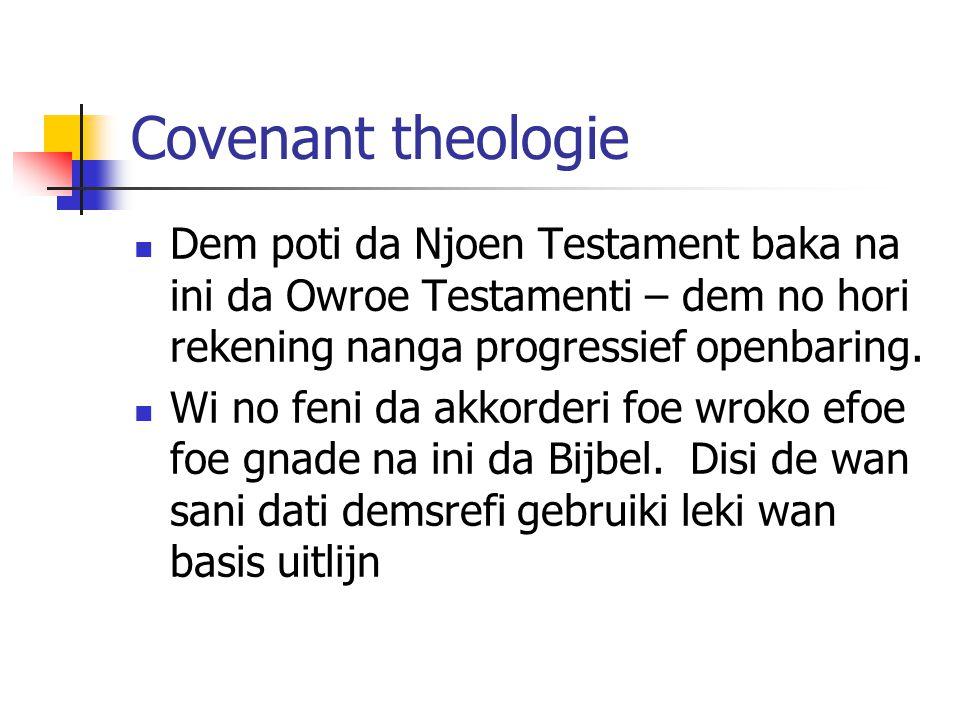 Covenant theologie Dem poti da Njoen Testament baka na ini da Owroe Testamenti – dem no hori rekening nanga progressief openbaring.