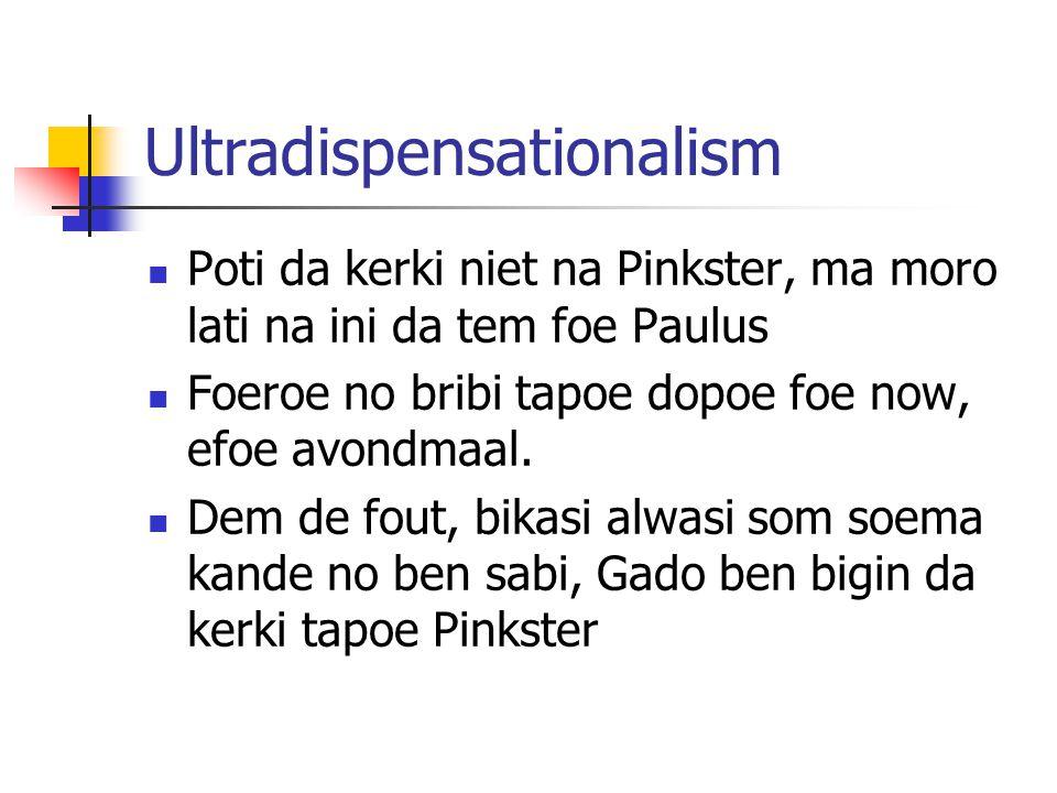 Ultradispensationalism Poti da kerki niet na Pinkster, ma moro lati na ini da tem foe Paulus Foeroe no bribi tapoe dopoe foe now, efoe avondmaal.