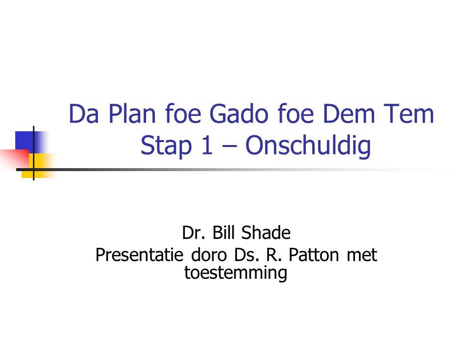 Da Plan foe Gado foe Dem Tem Stap 1 – Onschuldig Dr.