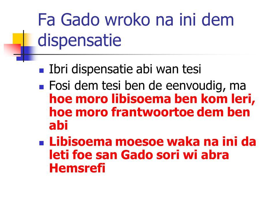 Fa Gado wroko na ini dem dispensatie Ibri dispensatie abi wan tesi Fosi dem tesi ben de eenvoudig, ma hoe moro libisoema ben kom leri, hoe moro frantwoortoe dem ben abi Libisoema moesoe waka na ini da leti foe san Gado sori wi abra Hemsrefi
