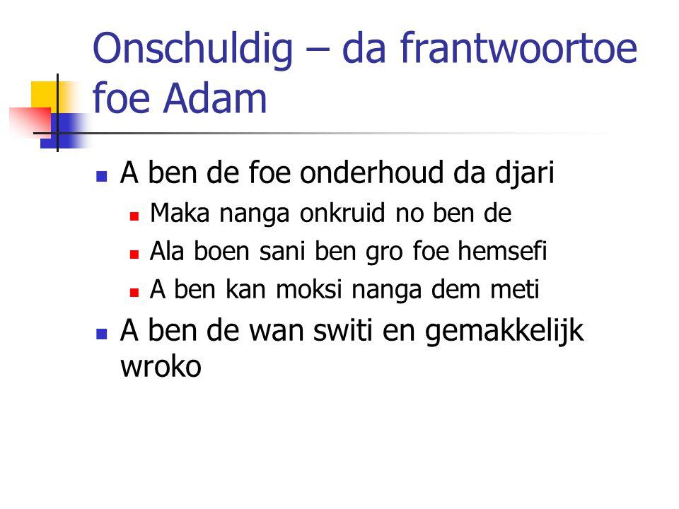 Onschuldig – da frantwoortoe foe Adam A ben de foe onderhoud da djari Maka nanga onkruid no ben de Ala boen sani ben gro foe hemsefi A ben kan moksi nanga dem meti A ben de wan switi en gemakkelijk wroko
