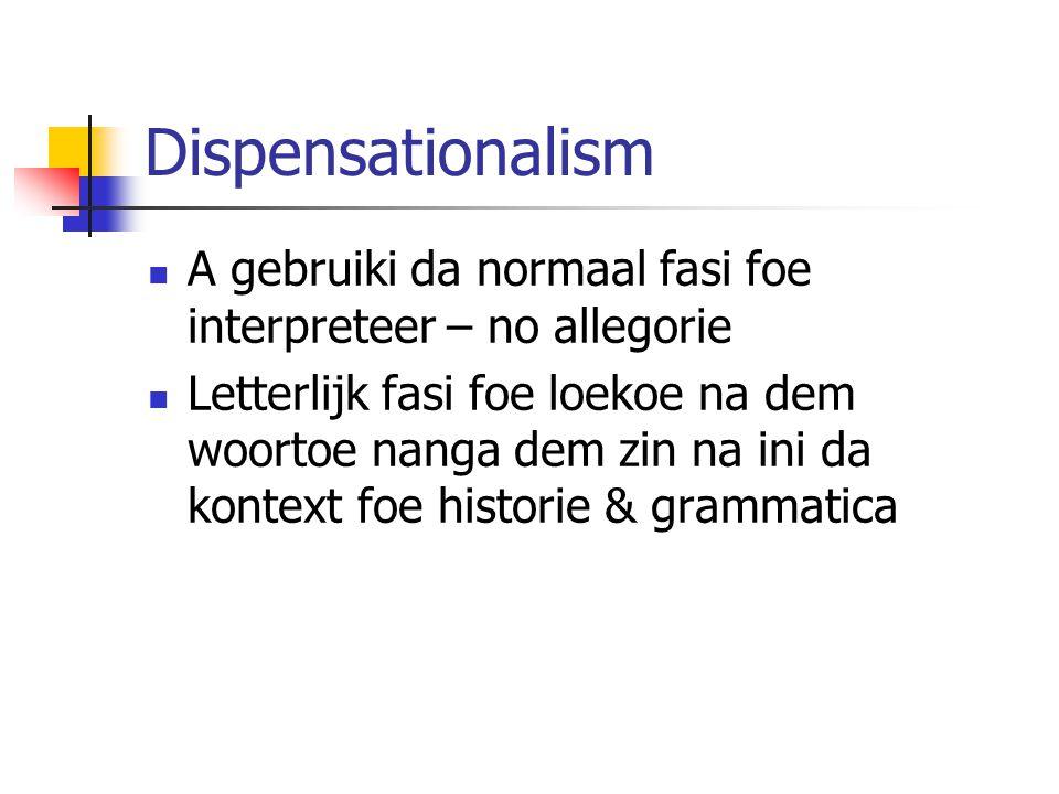 Dispensationalism A gebruiki da normaal fasi foe interpreteer – no allegorie Letterlijk fasi foe loekoe na dem woortoe nanga dem zin na ini da kontext foe historie & grammatica