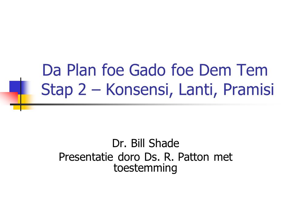 Da Plan foe Gado foe Dem Tem Stap 2 – Konsensi, Lanti, Pramisi Dr.
