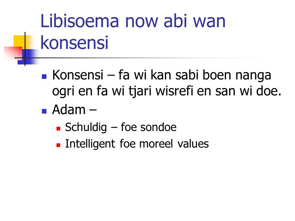 Libisoema now abi wan konsensi Konsensi – fa wi kan sabi boen nanga ogri en fa wi tjari wisrefi en san wi doe.