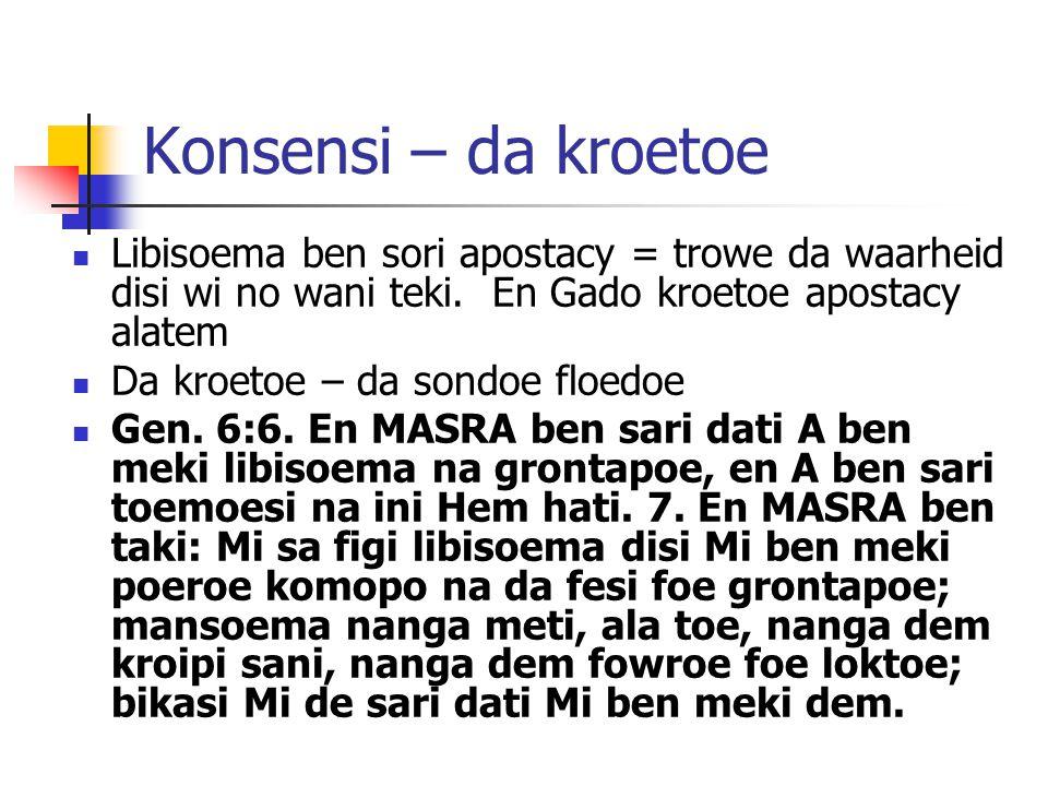 Konsensi – da kroetoe Libisoema ben sori apostacy = trowe da waarheid disi wi no wani teki.