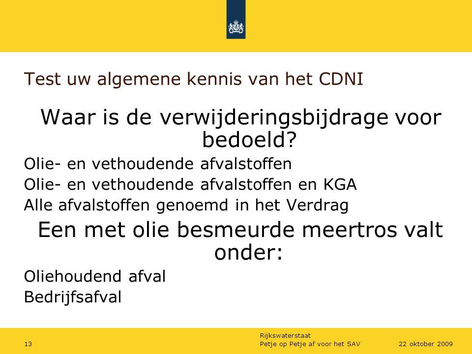 Rijkswaterstaat Petje op Petje af voor het SAV1322 oktober 2009 Test uw algemene kennis van het CDNI Waar is de verwijderingsbijdrage voor bedoeld? Ol