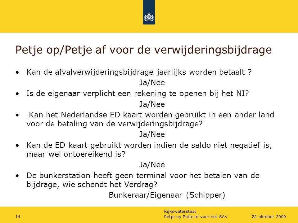 Rijkswaterstaat Petje op Petje af voor het SAV1422 oktober 2009 Petje op/Petje af voor de verwijderingsbijdrage Kan de afvalverwijderingsbijdrage jaar