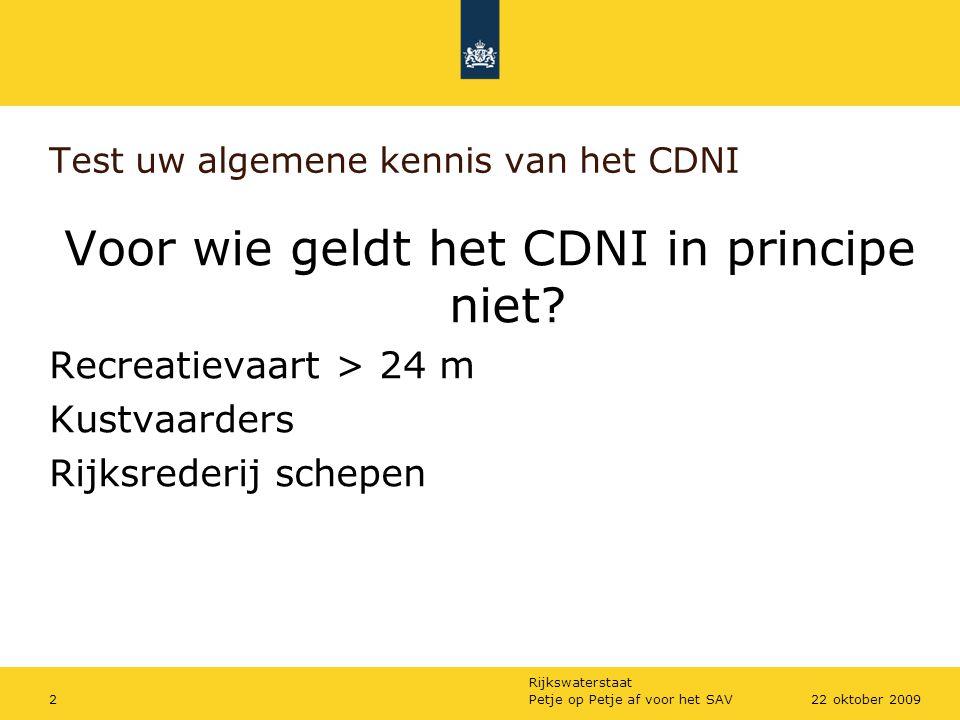 Rijkswaterstaat Petje op Petje af voor het SAV222 oktober 2009 Test uw algemene kennis van het CDNI Voor wie geldt het CDNI in principe niet? Recreati