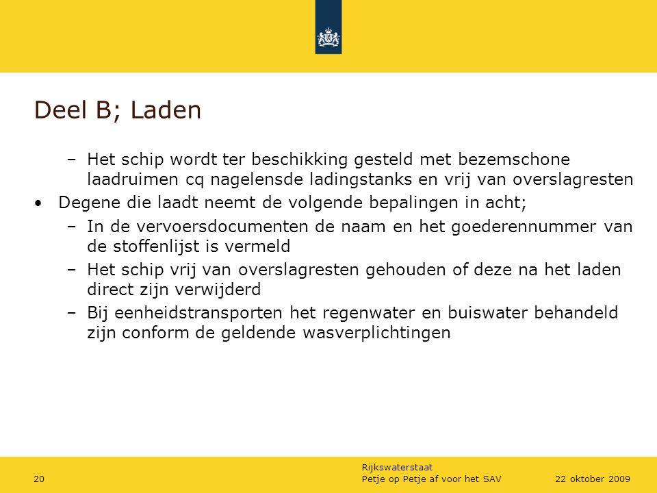 Rijkswaterstaat Petje op Petje af voor het SAV2022 oktober 2009 Deel B; Laden –Het schip wordt ter beschikking gesteld met bezemschone laadruimen cq n