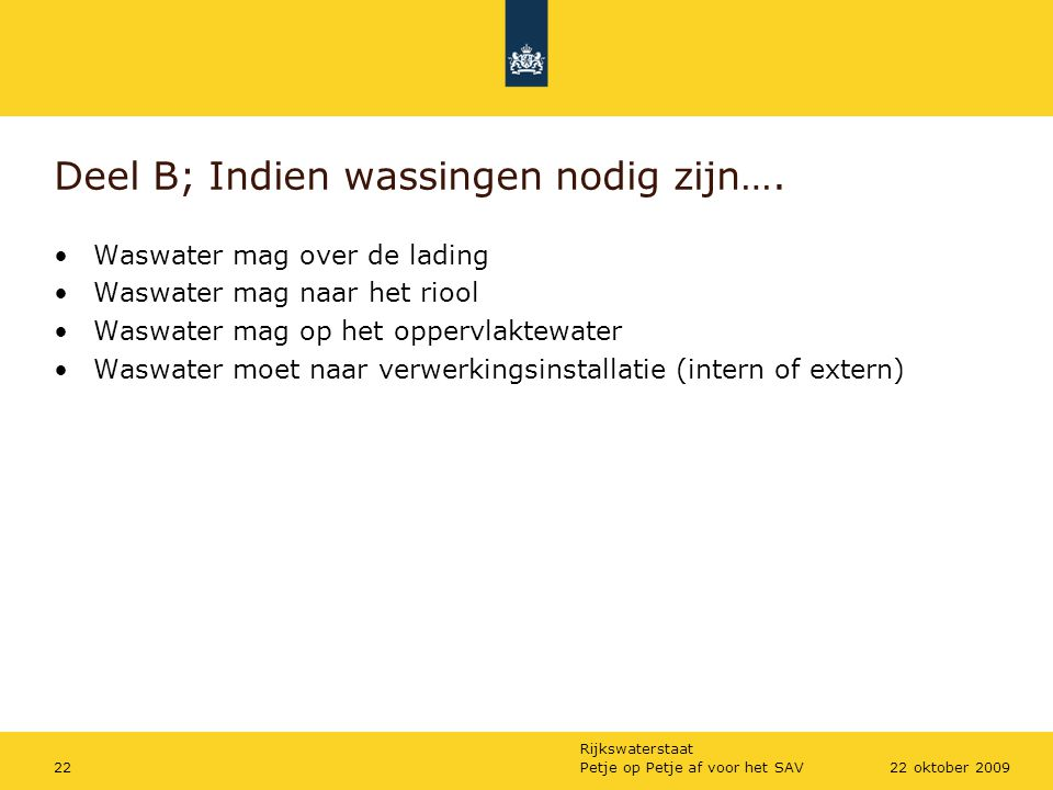 Rijkswaterstaat Petje op Petje af voor het SAV2222 oktober 2009 Deel B; Indien wassingen nodig zijn…. Waswater mag over de lading Waswater mag naar he