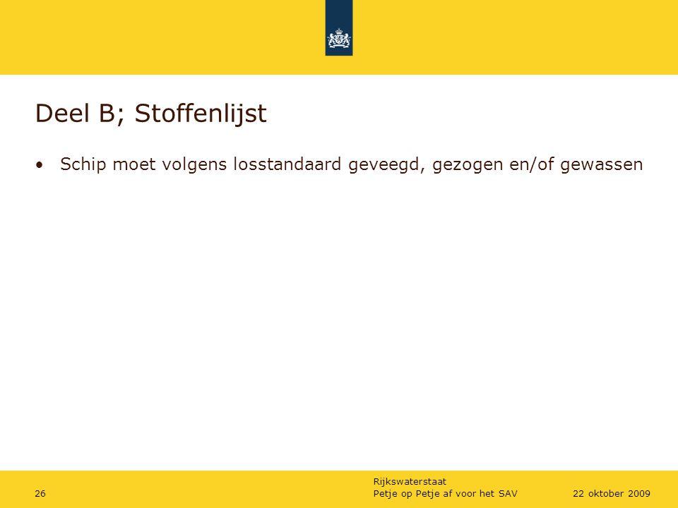 Rijkswaterstaat Petje op Petje af voor het SAV2622 oktober 2009 Deel B; Stoffenlijst Schip moet volgens losstandaard geveegd, gezogen en/of gewassen