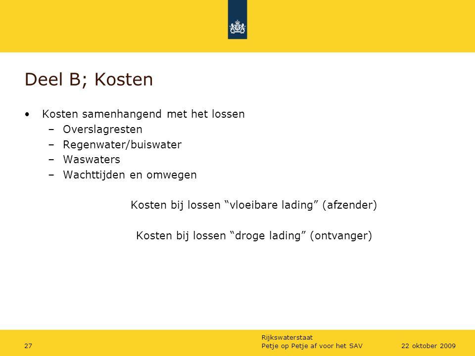 Rijkswaterstaat Petje op Petje af voor het SAV2722 oktober 2009 Deel B; Kosten Kosten samenhangend met het lossen –Overslagresten –Regenwater/buiswate
