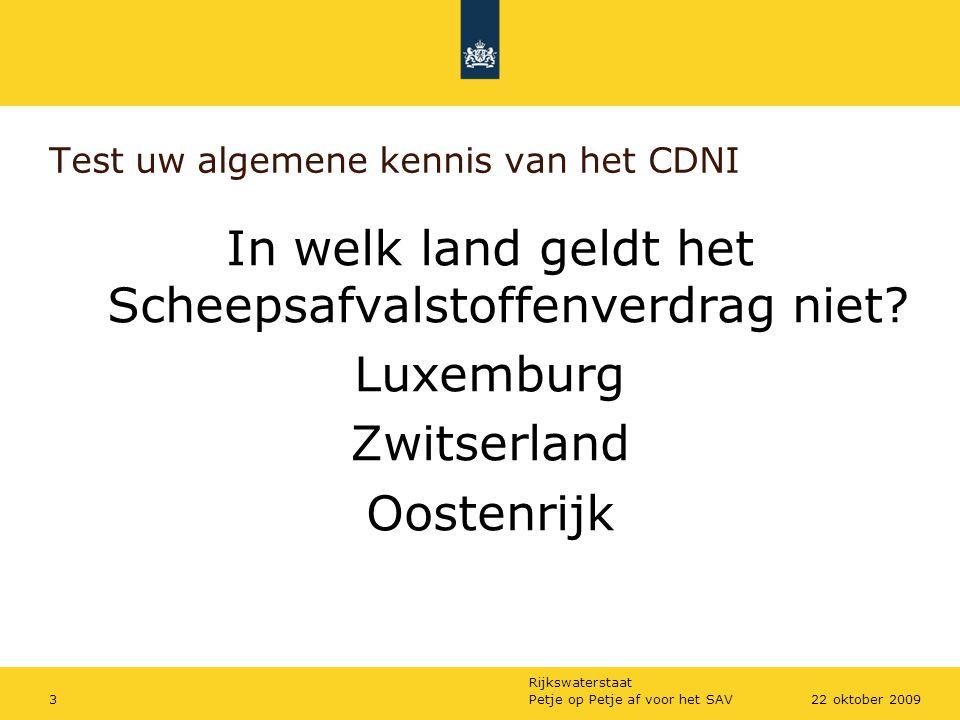 Rijkswaterstaat Petje op Petje af voor het SAV322 oktober 2009 Test uw algemene kennis van het CDNI In welk land geldt het Scheepsafvalstoffenverdrag