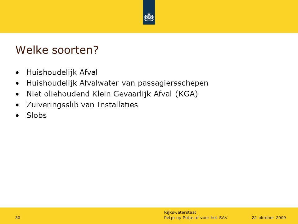 Rijkswaterstaat Petje op Petje af voor het SAV3022 oktober 2009 Welke soorten? Huishoudelijk Afval Huishoudelijk Afvalwater van passagiersschepen Niet
