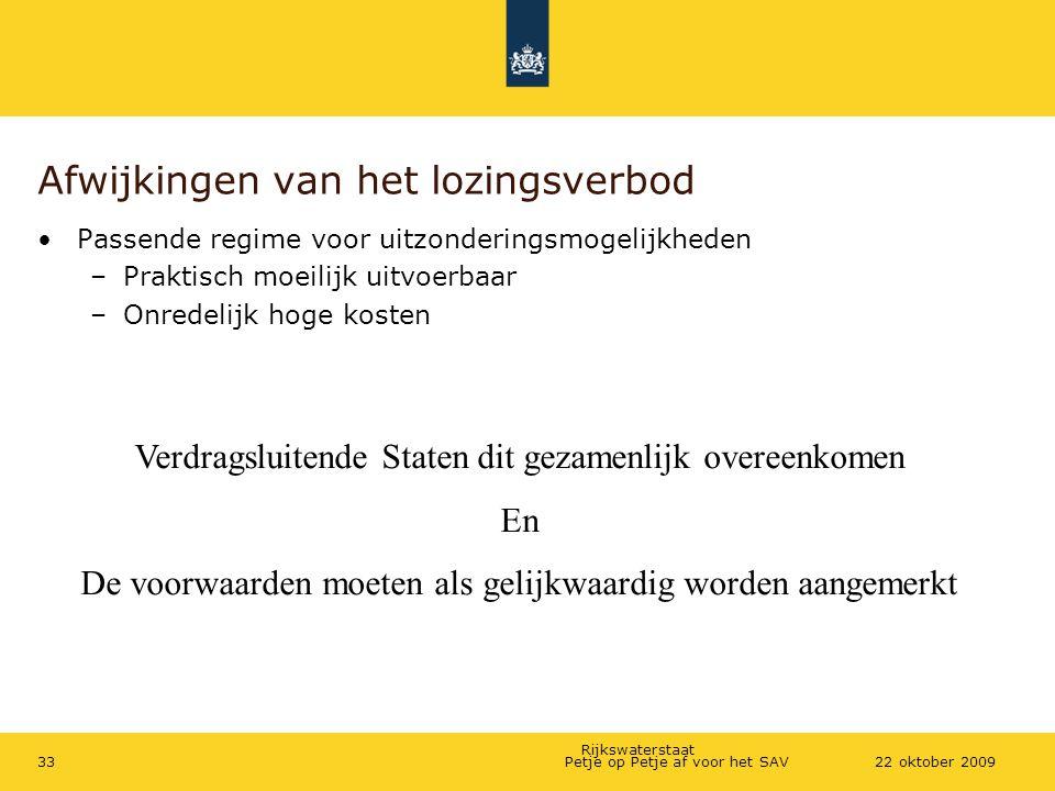 Rijkswaterstaat Petje op Petje af voor het SAV3322 oktober 2009 Afwijkingen van het lozingsverbod Passende regime voor uitzonderingsmogelijkheden –Pra