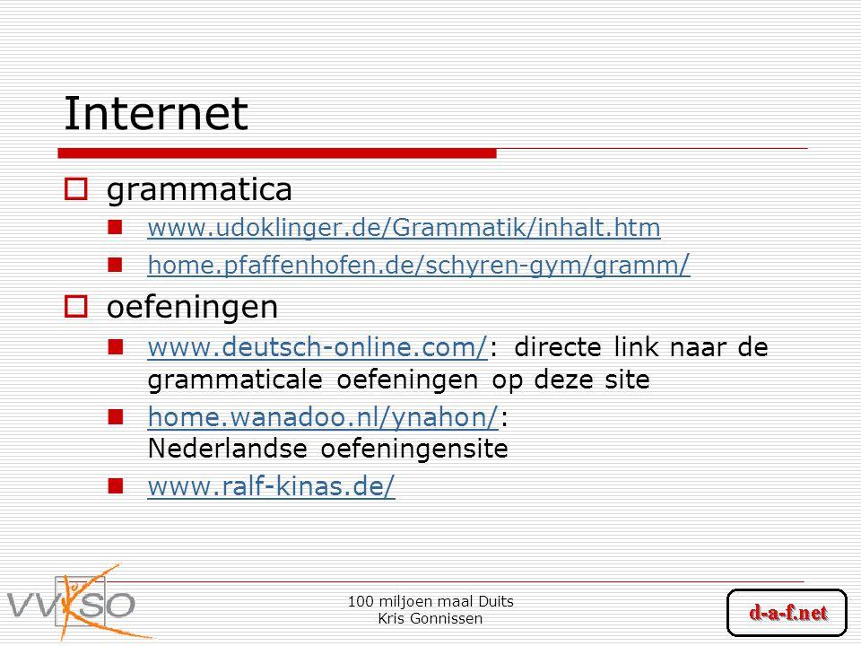 100 miljoen maal Duits Kris Gonnissen Internet  grammatica www.udoklinger.de/Grammatik/inhalt.htm home.pfaffenhofen.de/schyren-gym/gramm / home.pfaff