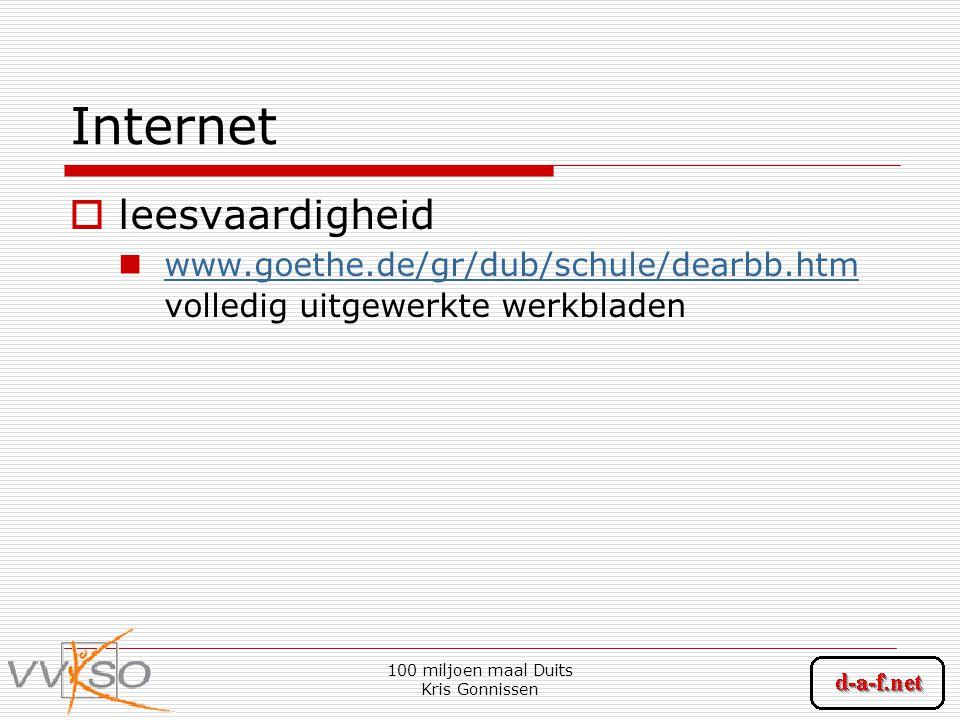 100 miljoen maal Duits Kris Gonnissen Internet  leesvaardigheid www.goethe.de/gr/dub/schule/dearbb.htm volledig uitgewerkte werkbladen www.goethe.de/