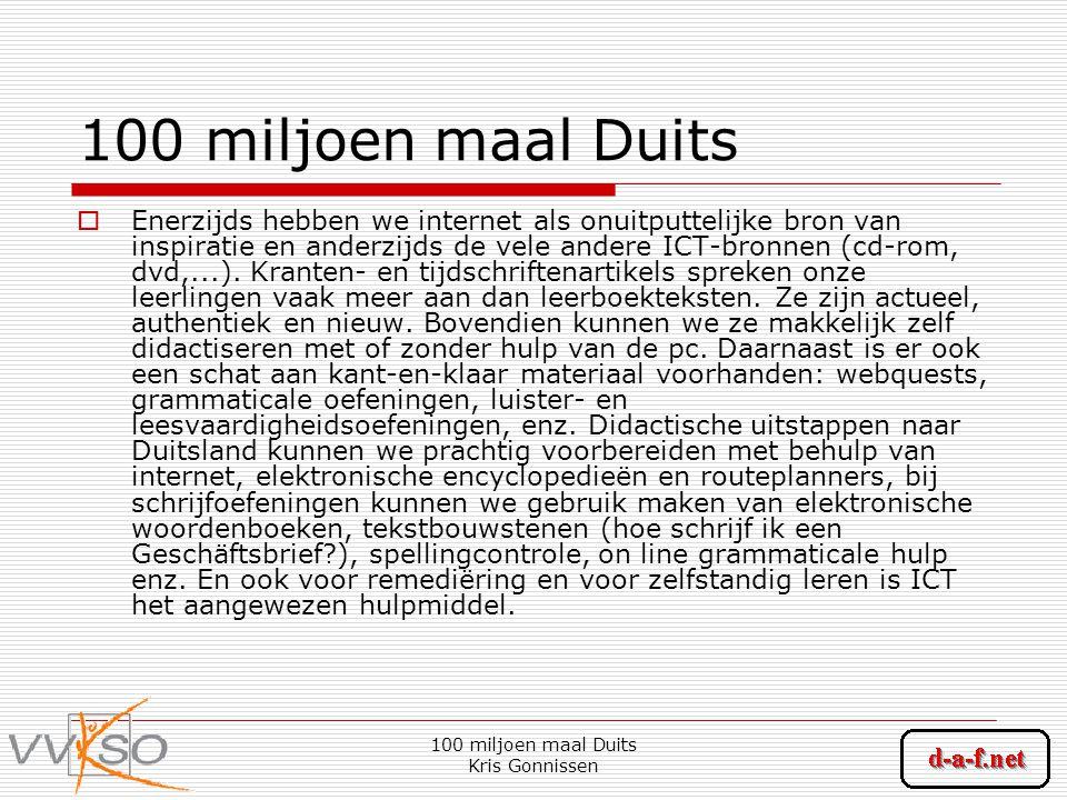 100 miljoen maal Duits Kris Gonnissen 100 miljoen maal Duits  Enerzijds hebben we internet als onuitputtelijke bron van inspiratie en anderzijds de vele andere ICT-bronnen (cd-rom, dvd,...).