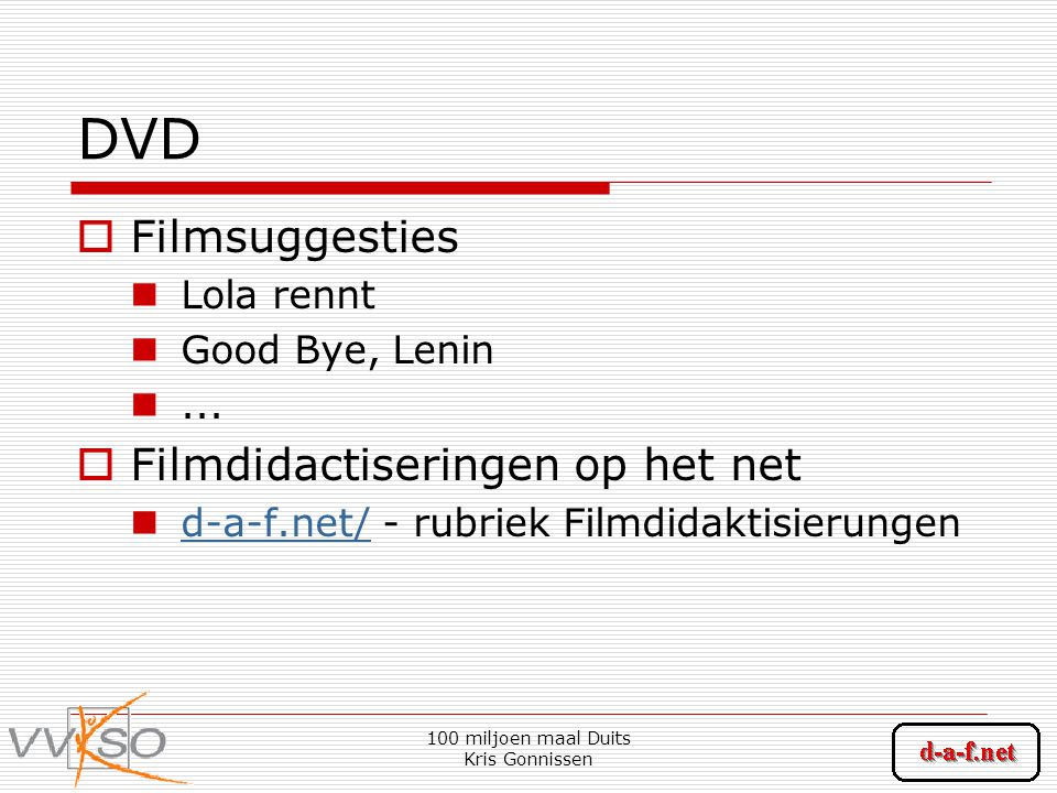 100 miljoen maal Duits Kris Gonnissen DVD  Filmsuggesties Lola rennt Good Bye, Lenin...  Filmdidactiseringen op het net d-a-f.net/ - rubriek Filmdid