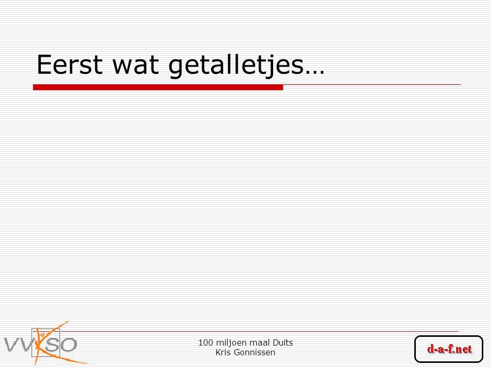 100 miljoen maal Duits Kris Gonnissen Eerst wat getalletjes…