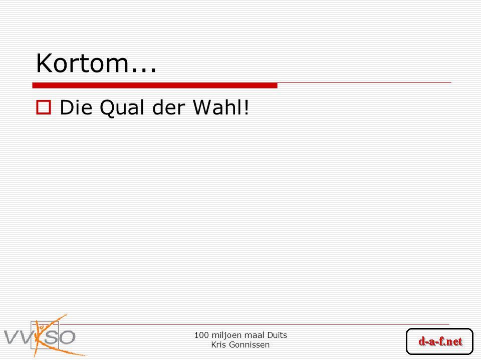 100 miljoen maal Duits Kris Gonnissen Kortom...  Die Qual der Wahl!