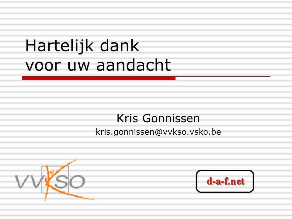 Hartelijk dank voor uw aandacht Kris Gonnissen kris.gonnissen@vvkso.vsko.be